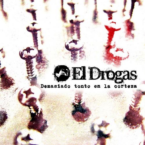 El Drogas - Demasiado Tonto En La Corteza (2013)