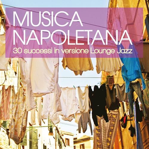 Musica napoletana 30 successi in versione Lounge Jazz (2015)