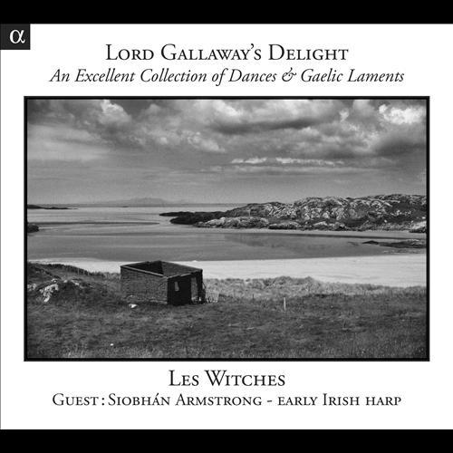 Les Witches – Lord Gallaway's Delight: An Excellent Collection of Dances & Gaelic Laments (2013)