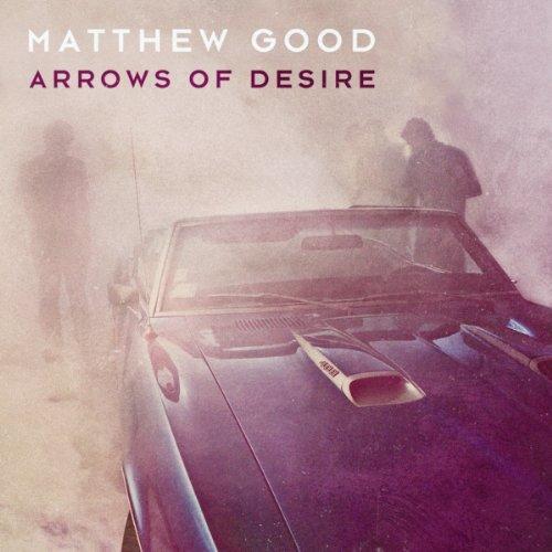 Matthew Good - Arrows Of Desire (2013)