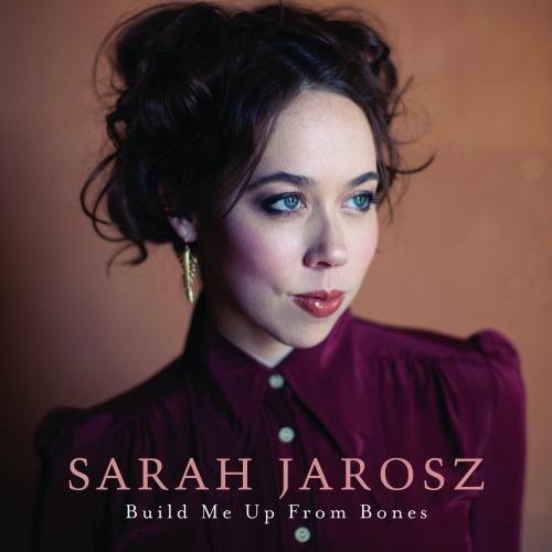 Sarah Jarosz - Build Me Up From Bones (2013)